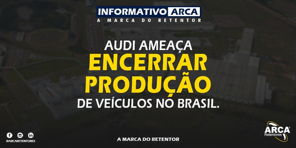 Audi ameaça encerrar produção de veículos no Brasil. Saiba o motivo!
