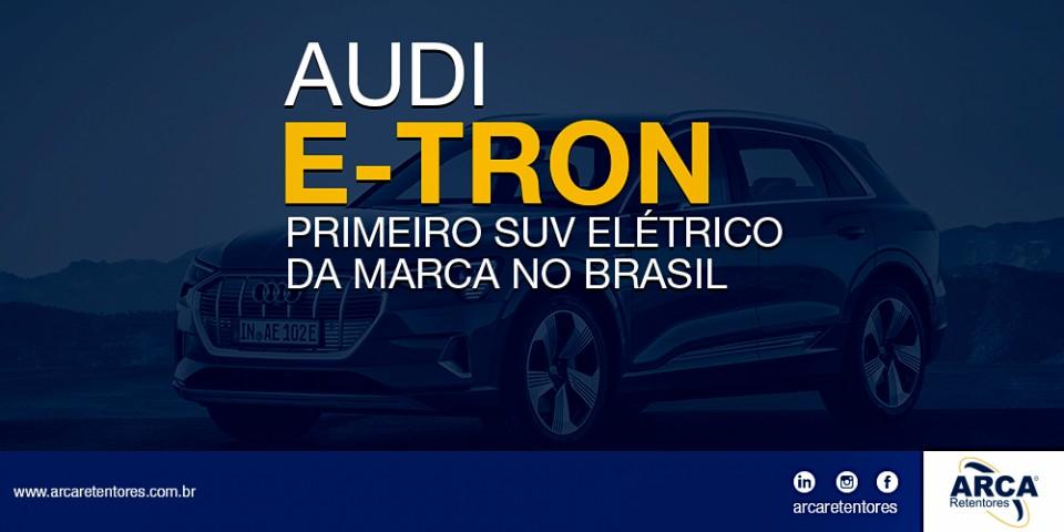 Conheça o Audi E-tron. Primeiro SUV da marca no Brasil.